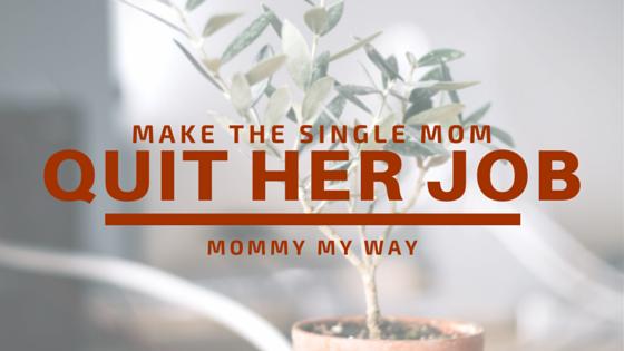 single mom quit